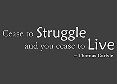 cease-to-struggle-and-you-cease-to-live